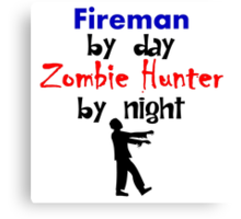 Fireman By Day Zombie Hunter By Night Canvas Print