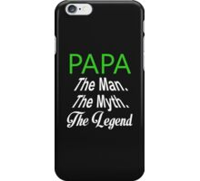 Papa The Man The Myth The Legend - Tshirt & Hoodies? iPhone Case/Skin