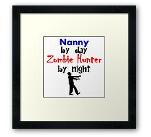 Nanny By Day Zombie Hunter By Night Framed Print