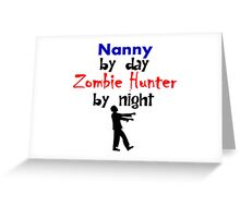 Nanny By Day Zombie Hunter By Night Greeting Card