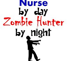 Nurse By Day Zombie Hunter By Night by kwg2200