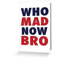 Tom Brady to Richard Sherman - Who Mad Now Bro Greeting Card