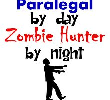 Paralegal By Day Zombie Hunter By Night by kwg2200
