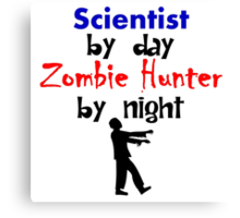 Scientist By Day Zombie Hunter By Night Canvas Print
