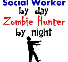 Social Worker By Day Zombie Hunter By Night by kwg2200