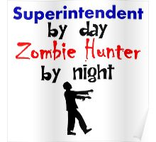 Superintendent By Day Zombie Hunter By Night Poster