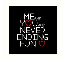 Me and You and Never Ending Fun  Art Print