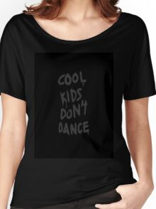 cool kids dont dance Women's Relaxed Fit T-Shirt