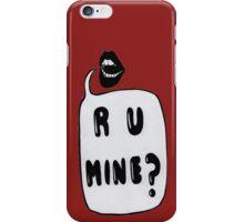 R U Mine? iPhone Case/Skin