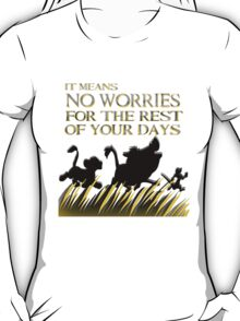 """It means no worries for the rest of your days. Hakuna Matata!"" - Lion King T-Shirt"