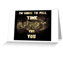 Doctor Who - 'I'm Going to Pull Time Apart For You' Greeting Card
