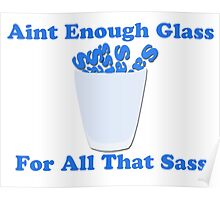Aint Enough Glass For All That Sass Poster