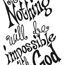 For Nothing will be impossible with God. by Scott Gardner