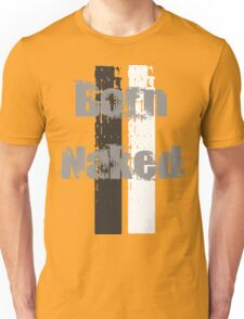 Born Naked Unisex T-Shirt