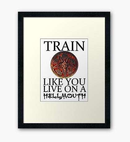 Train like you live on a Hellmouth Framed Print