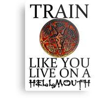 Train like you live on a Hellmouth Metal Print
