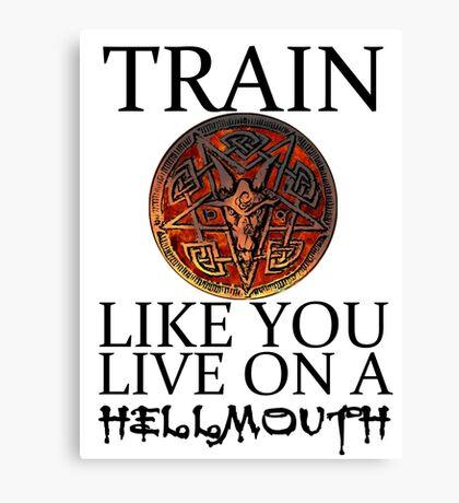 Train like you live on a Hellmouth Canvas Print