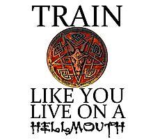 Train like you live on a Hellmouth Photographic Print