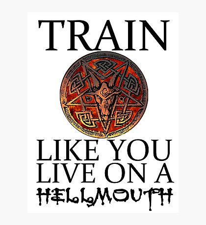 Train like you live on a Hellmouth Photographic Print