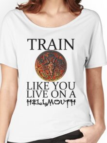 Train like you live on a Hellmouth Women's Relaxed Fit T-Shirt