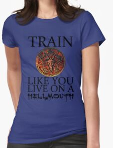 Train like you live on a Hellmouth Womens Fitted T-Shirt