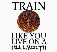 Train like you live on a Hellmouth Unisex T-Shirt