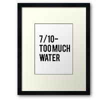 7/10 Too Much Water Framed Print