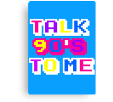 TALK 90'S TO ME  Canvas Print