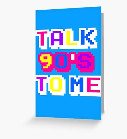 TALK 90'S TO ME  Greeting Card