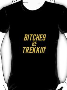 BITCHES BE TREKKIN' T-Shirt