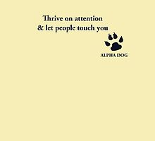 Alpha Dog #12 - Thrive on attention.... by Leo Hill