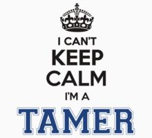 I cant keep calm Im a TAMER by icant