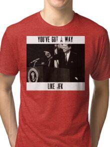 You've Got A Way Like JFK Tri-blend T-Shirt