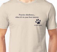 Alpha Dog #4 - Practice obedience.... Unisex T-Shirt