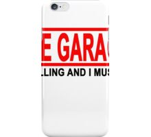 THE GARAGE IS CALLING AND I MUST GO.png iPhone Case/Skin