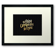Nothing compares to you Framed Print