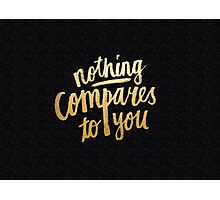 Nothing compares to you Photographic Print