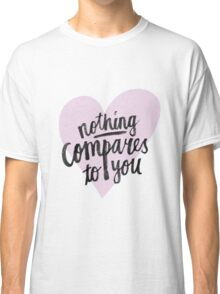 Nothing compares to you Classic T-Shirt