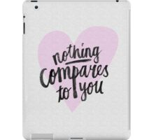 Nothing compares to you iPad Case/Skin