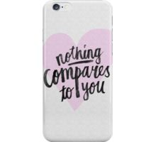 Nothing compares to you iPhone Case/Skin