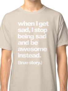 when I get sad Classic T-Shirt