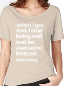 when I get sad Women's Relaxed Fit T-Shirt