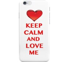 Keep Calm and Love Me iPhone Case/Skin