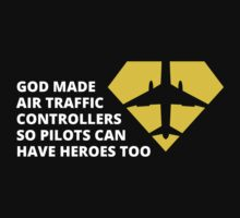 GOD MADE AIR TRAFFIC CONTROLLERS SO PILOTS CAN HAVE HEROES TOO by BADASSTEES