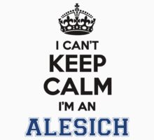 I cant keep calm Im an ALESICH by icanting