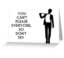 You can't please everyone... Greeting Card