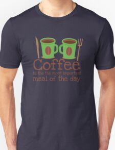 Coffee is the most important meal of the day Unisex T-Shirt