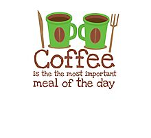 Coffee is the most important meal of the day Photographic Print