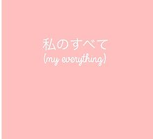 My Everything (Japanese) by bellissimax