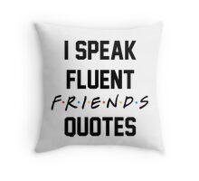 I speak fluent friends quotes Throw Pillow